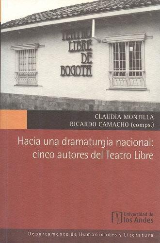 Hacia Una Dramaturgia Nacional Cinco Autores Del Teatro Libre