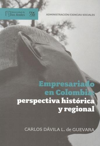 Empresariado En Colombia: Perspectiva Historica Y Regional