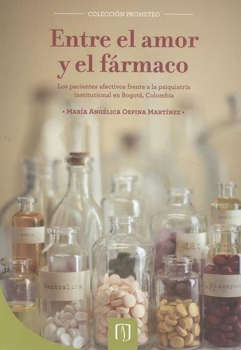 Entre El Amor Y El Farmaco. Los Pacientes Afectivos Frente A La Psiquiatria Institucional En Bogota Colombia