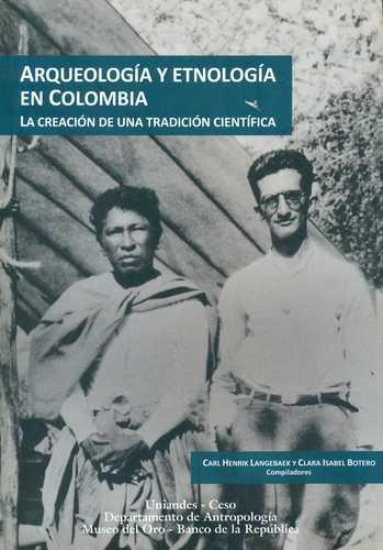 Arqueologia Y Etnologia En Colombia. La Creacion De Una Tradicion Cientifica