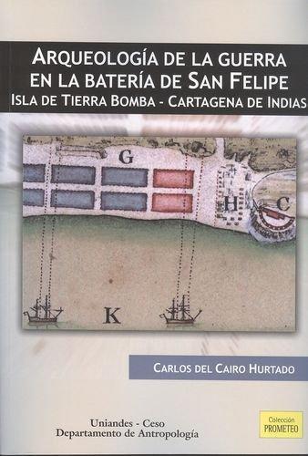 Arqueologia De La Guerra En La Bateria De San Felipe. Isla De Tierra Bomba - Cartagena De Indias