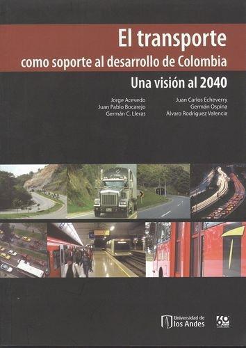 Transporte Como Soporte Al Desarrollo De Colombia. Una Vision Al 2040, El