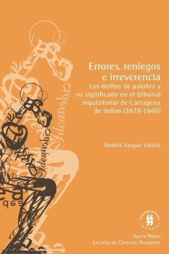 Errores Reniegos E Irreverencia Los Delitos De Palabra Y Su Significado En El Tribunal Inquisitorial De Cartag