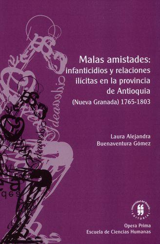 Malas Amistades Infanticidios Y Relaciones Ilicitas En La Provincia De Antioquia Nueva Granada 1765-1803