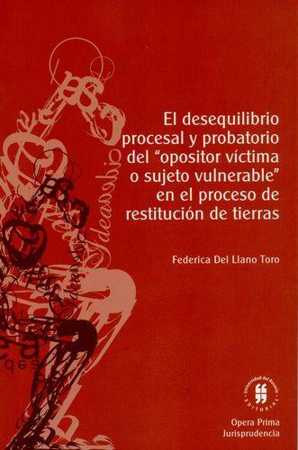 Desequilibrio Procesal Y Probatorio Del Opositor Victima O Sujeto Vulnerable En El Proceso De Restitucion De T