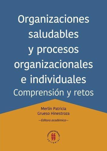 Organizaciones Saludables Y Procesos Organizacionales E Individuales Comprension Y Retos