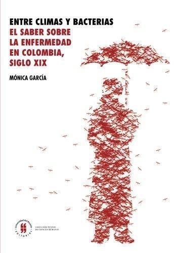 Entre Climas Y Bacterias El Saber Sobre La Enfermedad En Colombia Siglo Xix