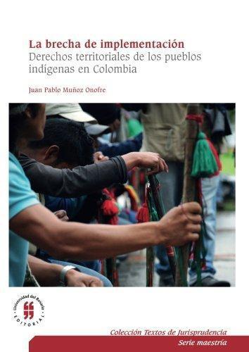 Brecha De Implementacion Derechos Territoriales De Los Pueblos Indigenas En Colombia, La
