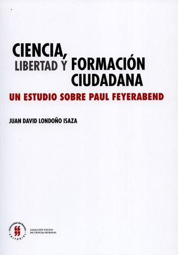 Ciencia Libertad Y Formacion Ciudadana. Un Estudio Sobre Paul Feyerabend