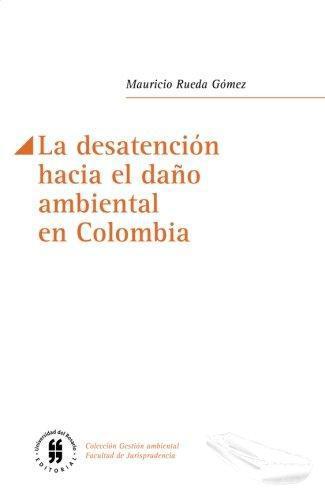 Desatencion Hacia El Daño Ambiental En Colombia, La