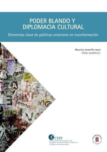 Poder Blando Y Diplomacia Cultural Elementos Clave De Politicas Exteriores En Transformacion