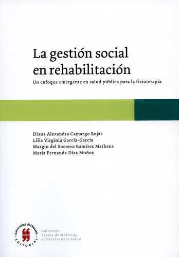 Gestion Social En Rehabilitacion Un Enfoque Emergente En Salud Publica Para La Fisioterapia