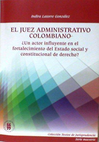 Juez Administrativo Colombiano. Un Actor Influyente En El Fortalecimiento Del Estado Social Y Constitucional?