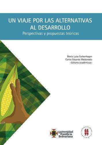 Un Viaje Por Las Alternativas Al Desarrollo. Perspectivas Y Propuestas Teoricas