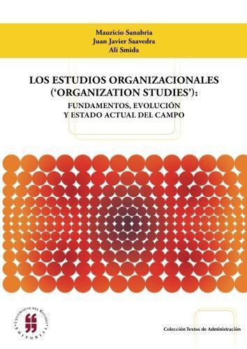 Estudios Organizacionales (Organization Studies): Fundamentos, Evolucion Y Estado Actual Del Campo, Los