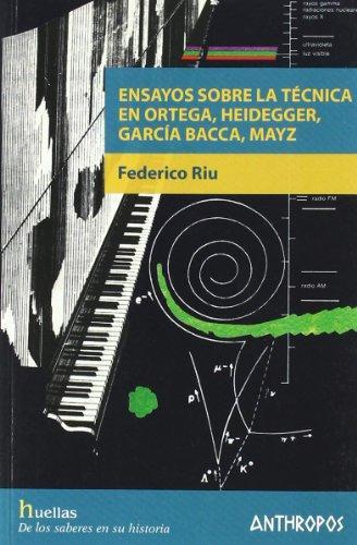 Ensayos Sobre La Tecnica En Ortega, Heidegger, Garcia Bacca, Mayz