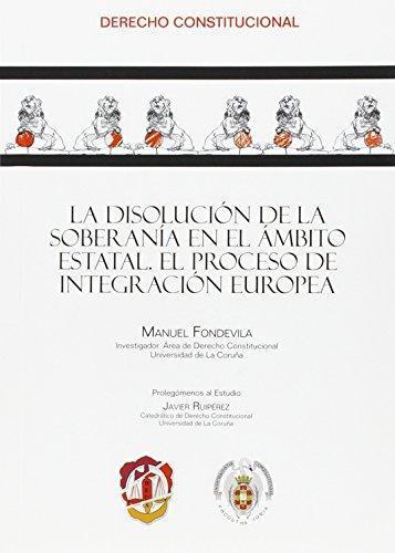 Disolucion De La Soberania En El Ambito Estatal El Proceso De Integracion Europea, La