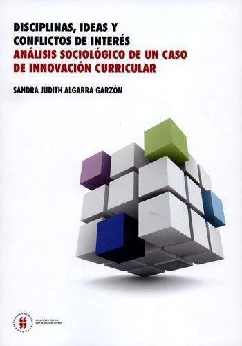 Disciplinas Ideas Y Conflictos De Interes Analisis Sociologico De Un Caso De Innovacion Curricular