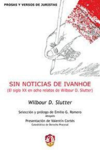 Sin Noticias De Ivanhoe El Siglo Xx En Ocho Relatos De Wilbour D. Slutter