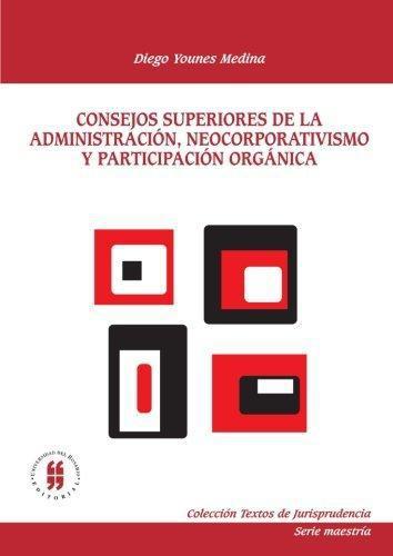 Consejos Superiores De La Administracion, Neocorporativismo Y Participacion Organica