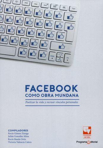Facebook Como Obra Mundana. Poetizar La Vida Y Recrear Vinculos Personales