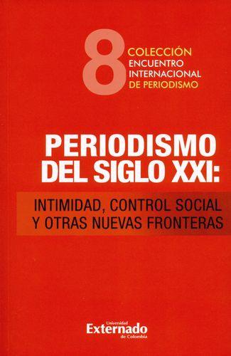 Periodismo Del Siglo Xxi Intimidad Control Social Y Otras Nuevas Fronteras