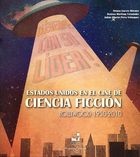 Estados Unidos En El Cine De Ciencia Ficcion. Hollywood 1950-2010