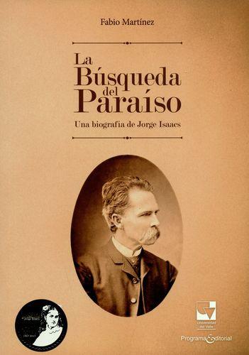 Busqueda Del Paraiso. Una Biografia De Jorge Isaacs, La