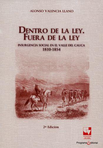 Dentro De La Ley Fuera De La Ley Insurgencia Social En El Valle Del Cauca 1810-1854
