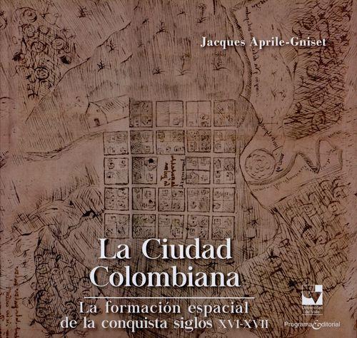 Ciudad Colombiana La Formacion Espacial De La Conquista Siglos Xvi-Xvii, La