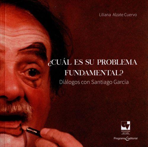Cual Es Su Problema Fundamental? Dialogos Con Santiago Garcia