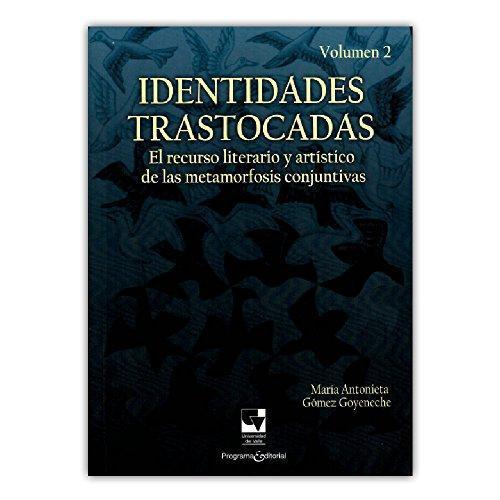 Identidades Trastocadas Vol.Ii El Recurso Literario Y Artistico De Las Metamorfosis Conjuntivas