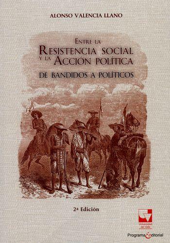 Entre La Resistencia Social Y La Accion Politica. De Bandidos A Politicos