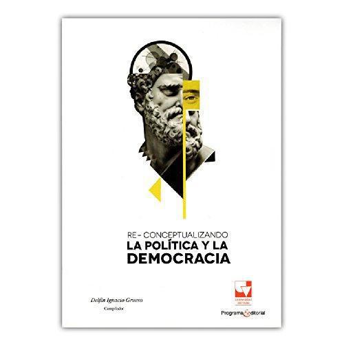 Re-Conceptualizando La Politica Y La Democracia