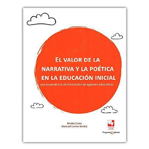 Valor De La Narrativa Y La Poetica En La Educacion Inicial Una Experiencia De Formacion De Agentes Educativas,