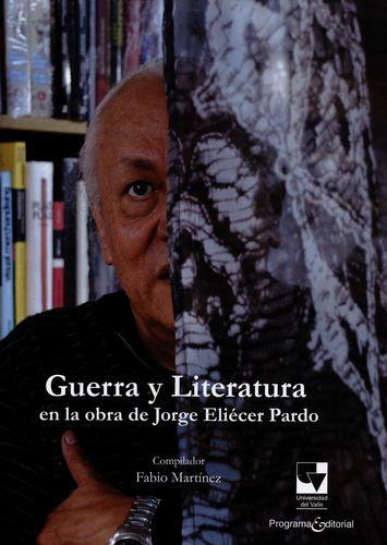 Guerra Y Literatura En La Obra De Jorge Eliecer Pardo