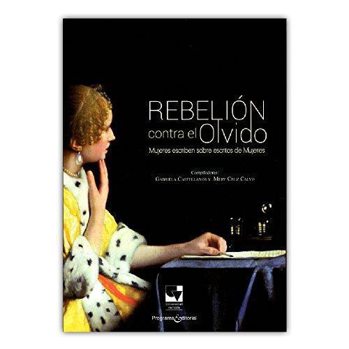 Rebelion Contra El Olvido Mujeres Escriben Sobre Escritos De Mujeres