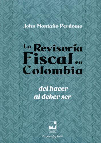 Revisoria Fiscal En Colombia: Del Hacer Al Deber Ser, La