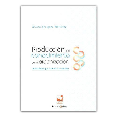 Produccion Del Conocimiento En La Organizacion