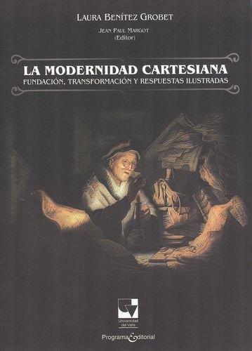 Modernidad Cartesiana. Fundacion, Transformacion Y Respuestas Ilustradas, La