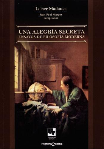Una Alegria Secreta Ensayos De Filosofia Moderna
