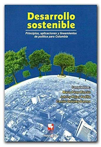 Desarrollo Sostenible Principios Aplicaciones Y Lineamientos De Politica Para Colombia