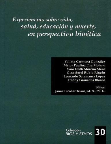 Experiencias Sobre Vida Salud Educacion Y Muerte En Perspectiva Bioetica