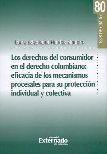 Derechos Del Consumidor En El Derecho Colombiano Eficacia De Los Mecanismos Procesales Para Su Proteccion