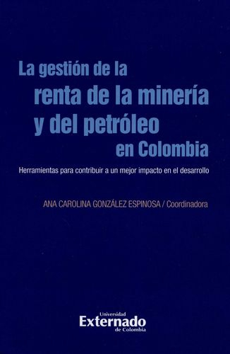 Gestion De La Renta De La Mineria Y Del Petroleo En Colombia, La