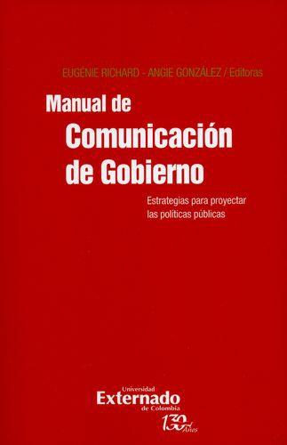 Manual De Comunicacion De Gobierno. Estrategias Para Proyectar Las Politicas Publicas