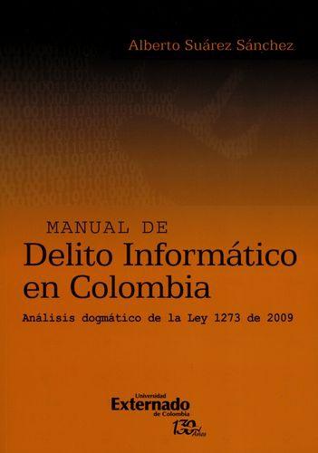 Manual De Delito Informatico En Colombia Analisis Dogmatico De La Ley 1273 De 2009