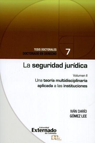 Seguridad Juridica (Ii) Una Teoria Multidisciplinaria Aplicada A Las Instituciones, La