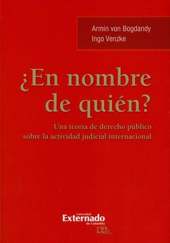En Nombre De Quien? Una Teoria De Derecho Publico Sobre La Actividad Judicial Internacional
