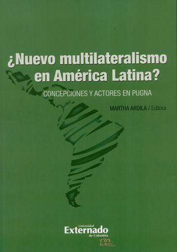 Nuevo Multilateralismo En America Latina. Concepciones Y Actores En Pugna